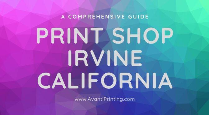 Print Shop in Irvine, California